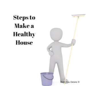 Steps To Make A Healthy House Birth You Desire